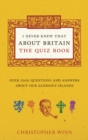 I Never Knew That About Britain: the Quiz Book : Over 1000 Questions and Answers About Our Glorious Isles - Book
