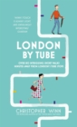 London by Tube : Over 80 Intriguing Short Walks Minutes Away from London's Tube Stops - Book