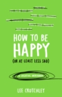 How to Be Happy (or at least less sad) : A Creative Workbook - Book