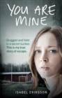 You Are Mine : Drugged and Held in a Secret Bunker. This is My True Story of Escape. - Book