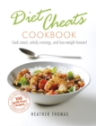 Diet Cheats Cookbook : Cook smart, satisfy cravings, and lose weight forever! - Book