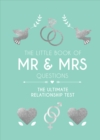 The Little Book of Mr & Mrs Questions : The Ultimate Relationship Test - Book
