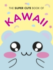 The Super Cute Book of Kawaii - Book
