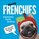 Fancy Frenchies : French Bulldogs in Costumes - Book