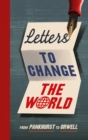 Letters to Change the World : From Pankhurst to Orwell - Book