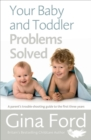 Your Baby and Toddler Problems Solved : A parent's trouble-shooting guide to the first three years - Book