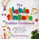 The Tickle Fingers Toddler Cookbook : Hands-on Fun in the Kitchen for 1 to 4s - Book