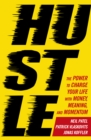 Hustle : The power to charge your life with money, meaning and momentum - Book