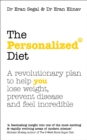The Personalized Diet : The revolutionary plan to help you lose weight, prevent disease and feel incredible - Book