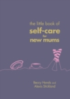 The Little Book of Self-Care for New Mums - Book