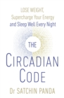 The Circadian Code : Lose weight, supercharge your energy and sleep well every night - Book