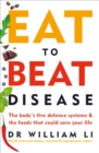 Eat to Beat Disease : The Body's Five Defence Systems and the Foods that Could Save Your Life - Book