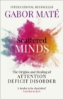 Scattered Minds : The Origins and Healing of Attention Deficit Disorder - Book
