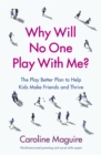 Why Will No One Play With Me? : Coach your child to overcome social anxiety, peer rejection and bullying - and thrive - Book