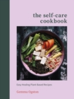 The Self-Care Cookbook : Easy Healing Plant-Based Recipes - Book