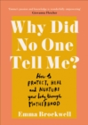 Why Did No One Tell Me? : How to Protect Heal and Nurture Your Body Through Motherhood - Book