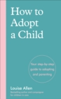 How to Adopt a Child : Your step-by-step guide to adopting and parenting - Book