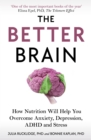 The Better Brain : How Nutrition Will Help You Overcome Anxiety, Depression, ADHD and Stress - Book