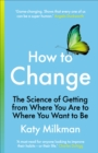 How to Change : The Science of Getting from Where You Are to Where You Want to Be - Book