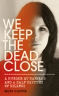 We Keep the Dead Close : A Murder at Harvard and a Half Century of Silence - Book