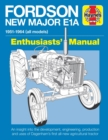 Fordson New Major E1A Enthusiasts' Manual : 1951 - 1964 All Models - Book