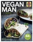 Vegan Man : The manual for cooking amazing plant-based food - Book