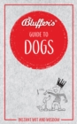 Bluffer's Guide To Dogs : Instant Wit & Wisdom - Book