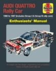 Audi Quattro Rally Car Enthusiasts' Manual : 1980 to 1987 (includes Group 4 & Group B rally cars) - Book