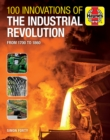 100 Innovations of the Industrial Revolution : From 1700 to 1860 - Book