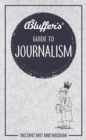 Bluffer's Guide to Journalism : Instant Wit & Wisdom - Book