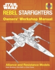 Star Wars Rebel Starfighters Owners' Workshop Manual : Alliance and Resistance Models - Book