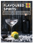 Flavoured Spirits : A Manual for Creating Spirited Infusions - Book