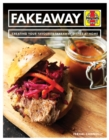 Fakeaway Manual : Creating your favourite takeaway dishes at home - Book