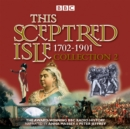 This Sceptred Isle Collection 2: 1702 - 1901 : The Classic BBC Radio History - eAudiobook