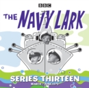 The Navy Lark: Collected Series 13 : 13 episodes of the classic BBC radio sitcom - eAudiobook