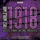 First World War: 1918 : Voices from the BBC Archive - eAudiobook