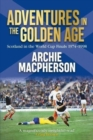 Adventures in the Golden Age : Scotland in the World Cup Finals 1974-1998 - Book