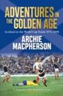 Adventures in the Golden Age : Scotland in the World Cup Finals 1974-1998 - eBook