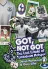 Got, Not Got: Spurs : The Lost World of Tottenham Hotspur - Book