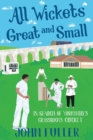 All Wickets Great and Small : In Search of Yorkshire's Grassroots Cricket - Book
