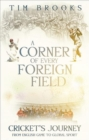 A Corner of Every Foreign Field : Cricket's Journey from English Game to Global Sport - Book