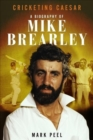 Cricketing Caesar : A Biography of Mike Brearley - Book