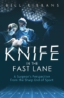 Knife in the Fast Lane : A Surgeon's Perspective from the Sharp End of Sport - Book