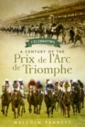 Celebrating a Century of the Prix de l'Arc de Triomphe : The History of Europe's Greatest Horse Race - Book