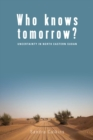 Who Knows Tomorrow? : Uncertainty in North-Eastern Sudan - eBook