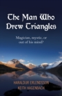 The Man Who Drew Triangles : Magician, Mystic, or Out of His Mind? - Book