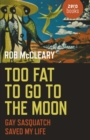 Too Fat to go to the Moon : Gay Sasquatch Saved My Life - Book