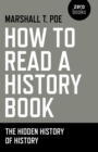 How to Read a History Book : The Hidden History of History - eBook