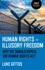 Human Rights - Illusory Freedom : Why we should repeal the Human Rights Act - Book