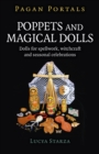 Pagan Portals - Poppets and Magical Dolls : Dolls for Spellwork, Witchcraft and Seasonal Celebrations - eBook